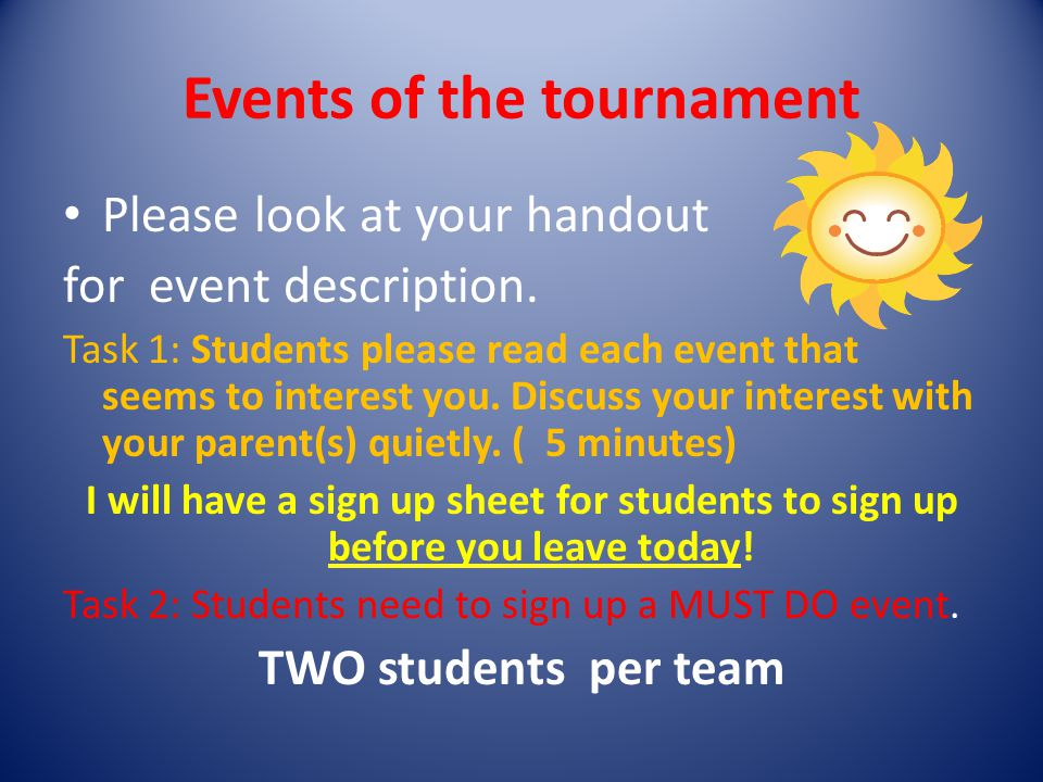 Events of the tournament Please look at your handout for event description.