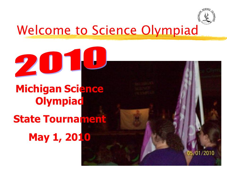 Welcome to Science Olympiad Michigan Science Olympiad State Tournament May 1, 2010