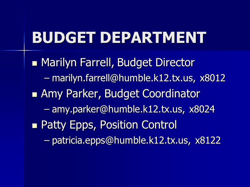 Marilyn Farrell, Budget Director Marilyn Farrell, Budget Director –marilyn.farrell@humble.k12.tx.us, x8012 Amy Parker, Budget Coordinator Amy Parker,