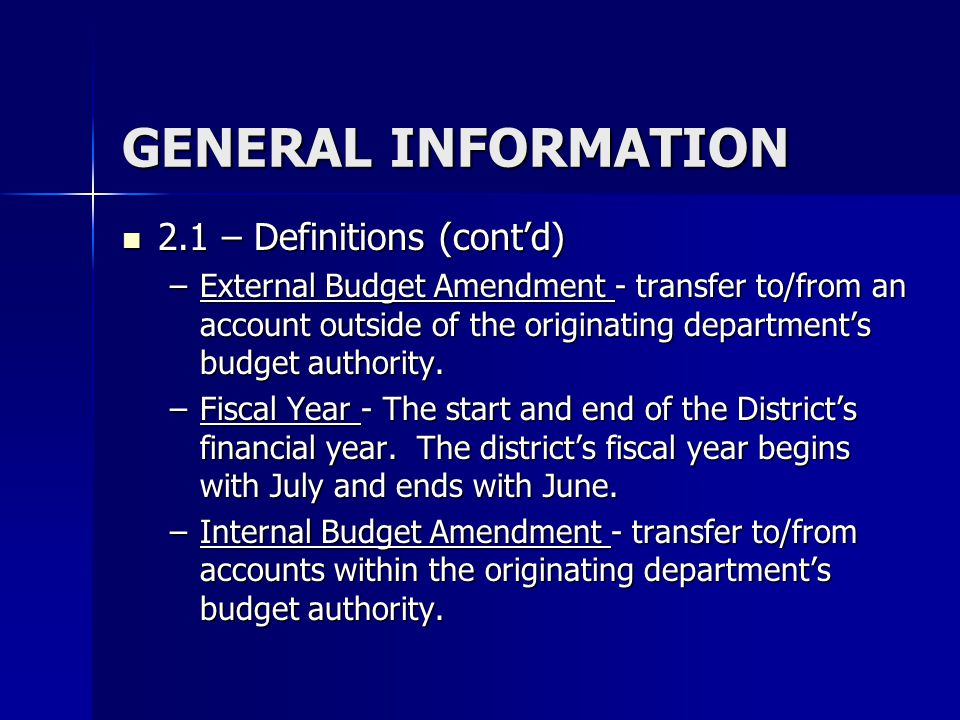 GENERAL INFORMATION 2.1 – Definitions (cont'd) 2.1 – Definitions (cont'd) –External Budget Amendment - transfer to/from an account outside of the orig