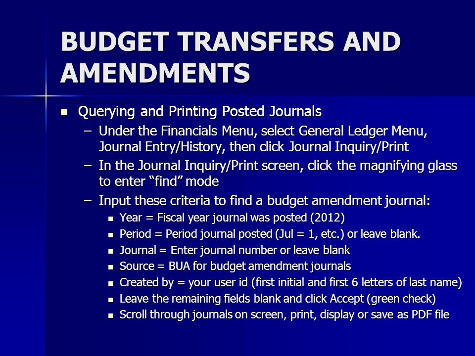 BUDGET TRANSFERS AND AMENDMENTS Querying and Printing Posted Journals Querying and Printing Posted Journals –Under the Financials Menu, select General