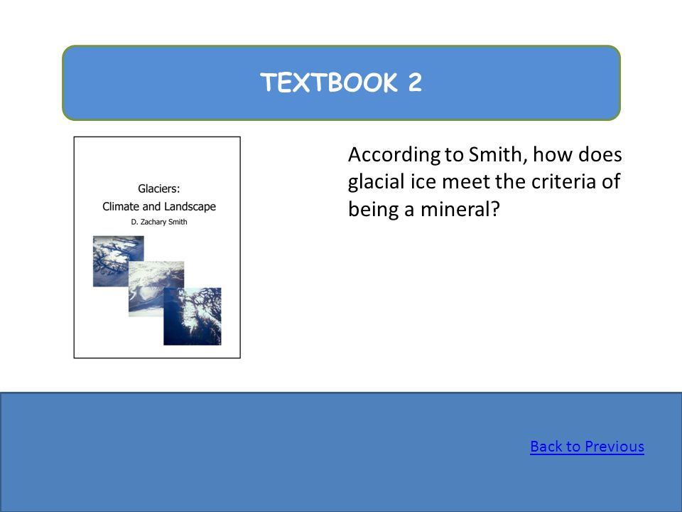 TEXTBOOK 2 According to Smith, how does glacial ice meet the criteria of being a mineral? Back to Previous