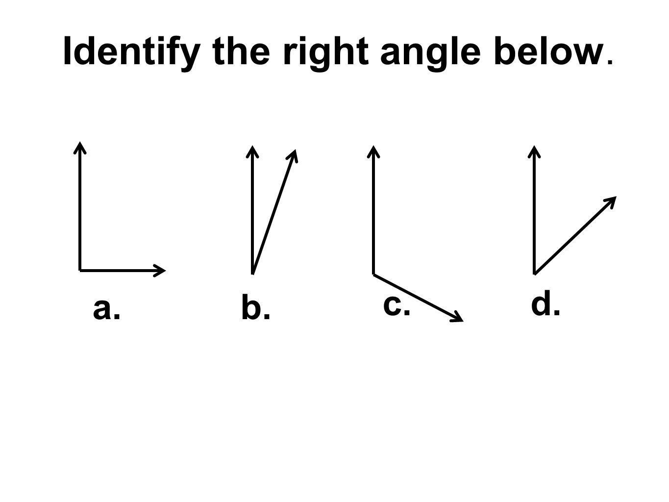 Identify the right angle below. a.b. c.d.