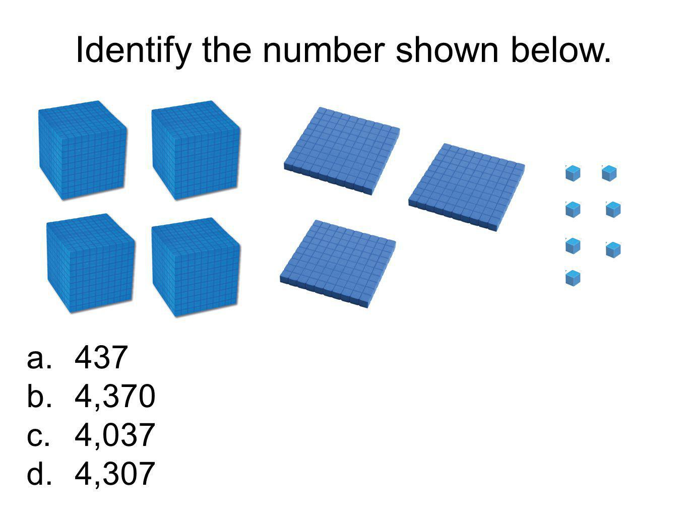Identify the number shown below. a.437 b.4,370 c.4,037 d.4,307