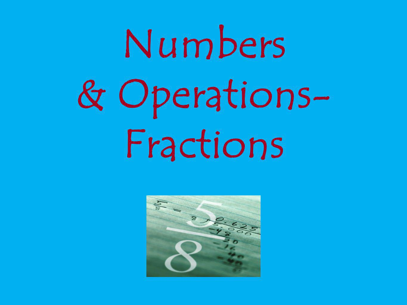 Numbers & Operations- Fractions