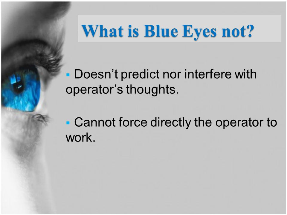 What is Blue Eyes not?  Doesn't predict nor interfere with operator's thoughts.  Cannot force directly the operator to work.