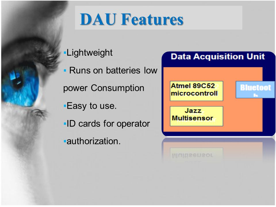 DAU Features  Lightweight  Runs on batteries low power Consumption  Easy to use.  ID cards for operator  authorization.