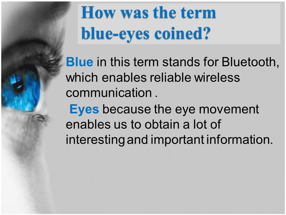How was the term blue-eyes coined? Blue in this term stands for Bluetooth, which enables reliable wireless communication. Eyes because the eye movemen