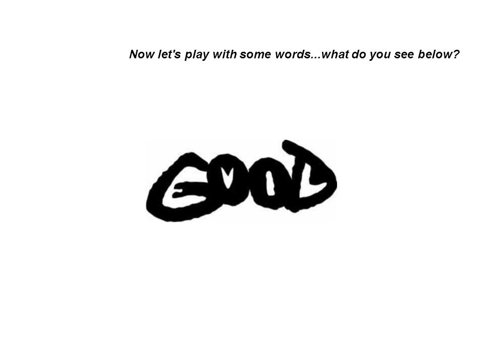 Now let's play with some words...what do you see below?
