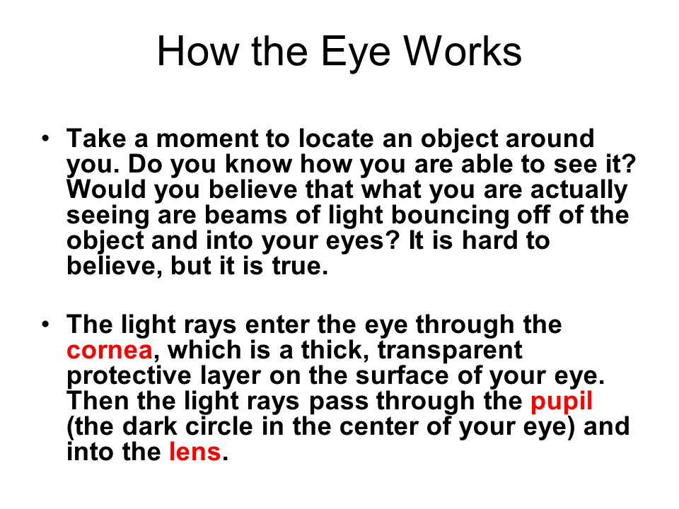 How the Eye Works continued Your lens in your eyes change size all the time.