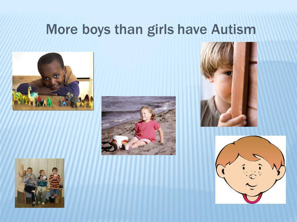 More boys than girls have Autism