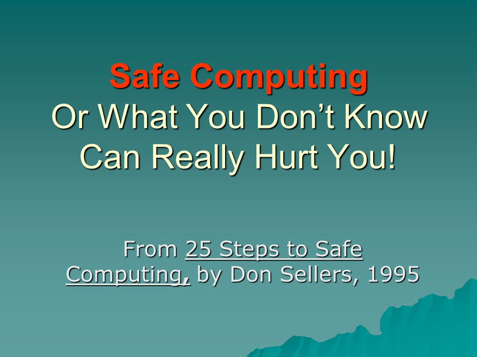 Safe Computing Or What You Don't Know Can Really Hurt You.