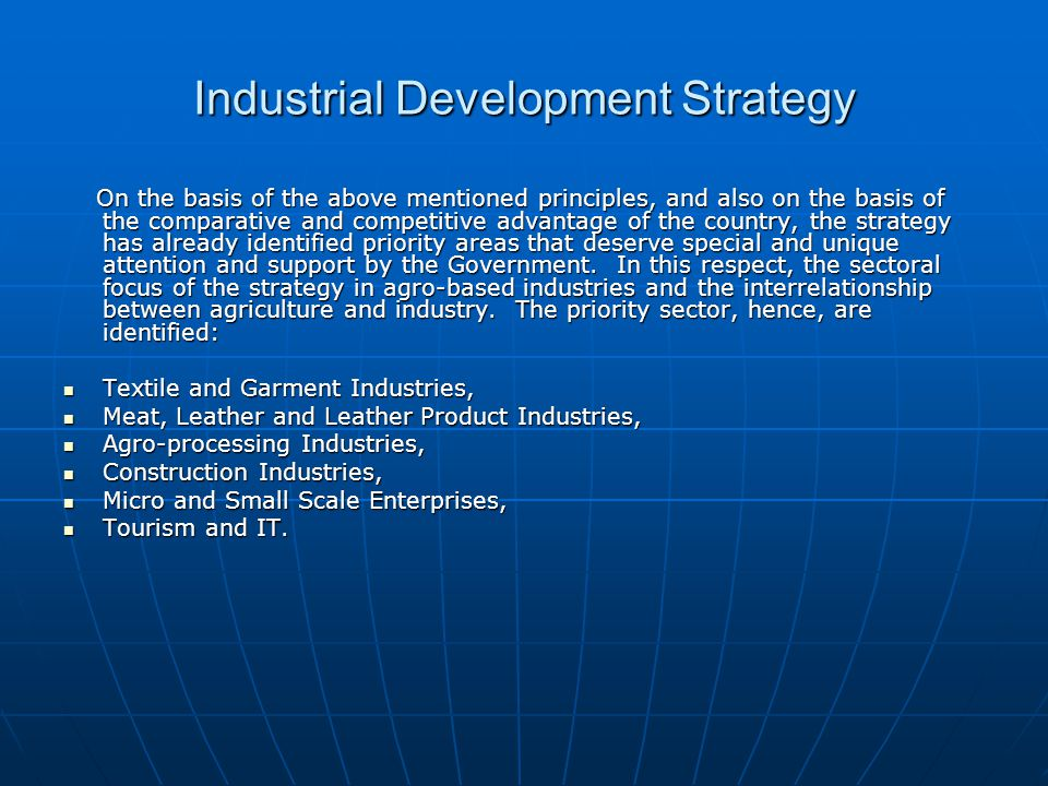 Industrial Development Strategy On the basis of the above mentioned principles, and also on the basis of the comparative and competitive advantage of