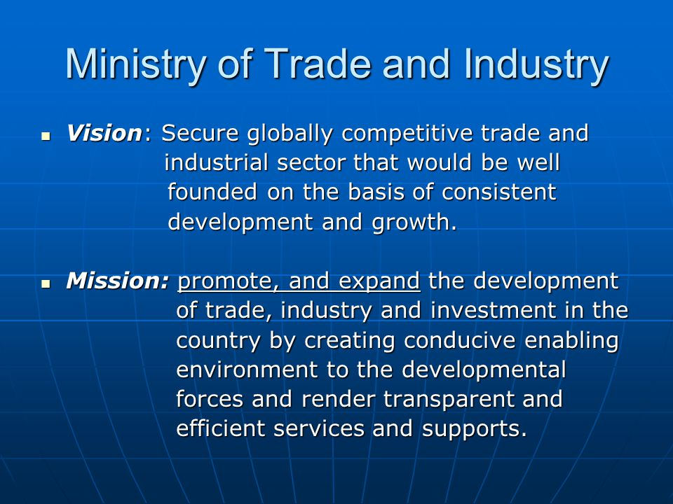 Ministry of Trade and Industry Vision: Secure globally competitive trade and Vision: Secure globally competitive trade and industrial sector that woul