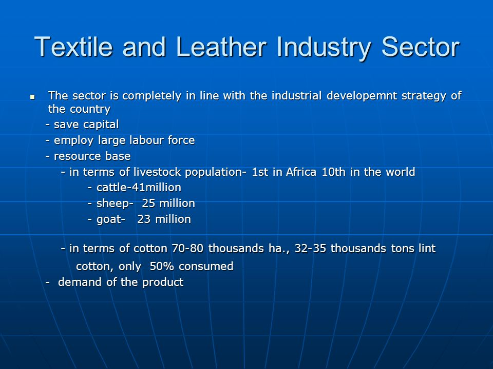 Textile and Leather Industry Sector The sector is completely in line with the industrial developemnt strategy of the country The sector is completely