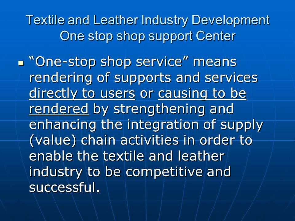 """Textile and Leather Industry Development One stop shop support Center """"One-stop shop service"""" means rendering of supports and services directly to use"""