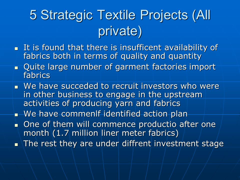 5 Strategic Textile Projects (All private) It is found that there is insufficent availability of fabrics both in terms of quality and quantity It is f
