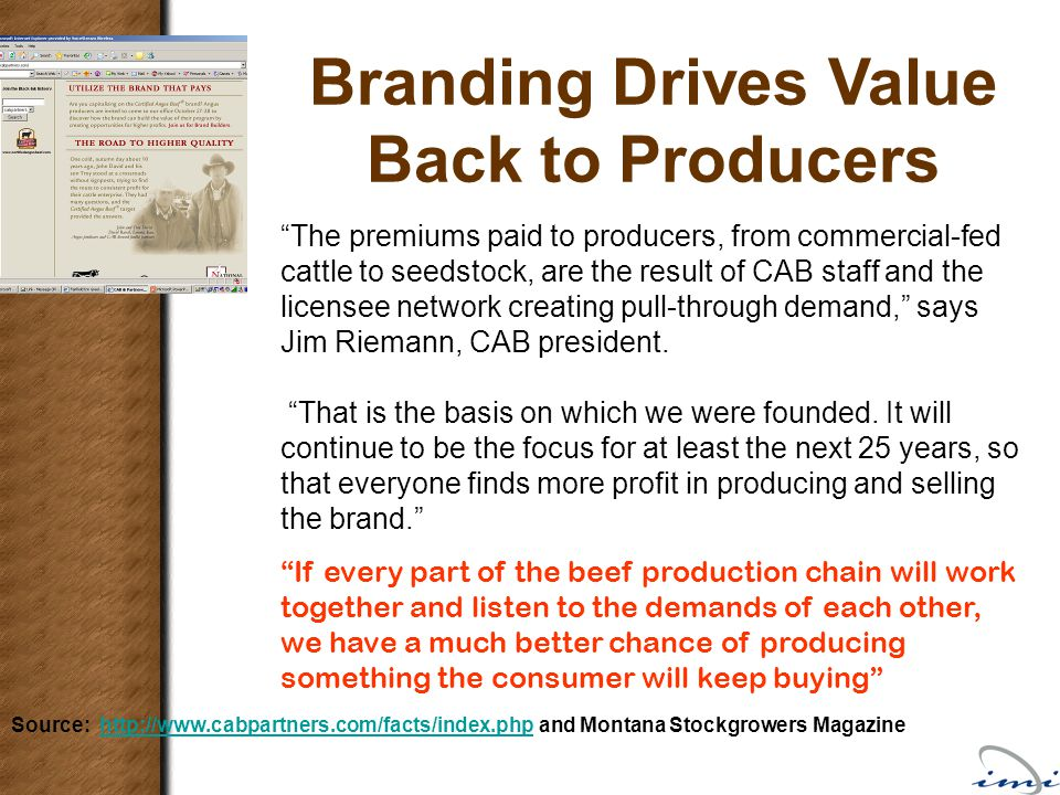 Source:   and Montana Stockgrowers Magazinehttp://  The premiums paid to producers, from commercial-fed cattle to seedstock, are the result of CAB staff and the licensee network creating pull-through demand, says Jim Riemann, CAB president.