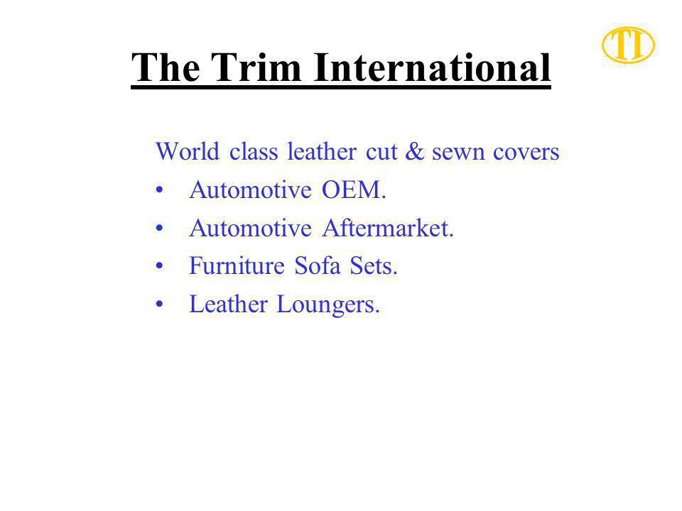 The Trim International World class leather cut & sewn covers Automotive OEM.