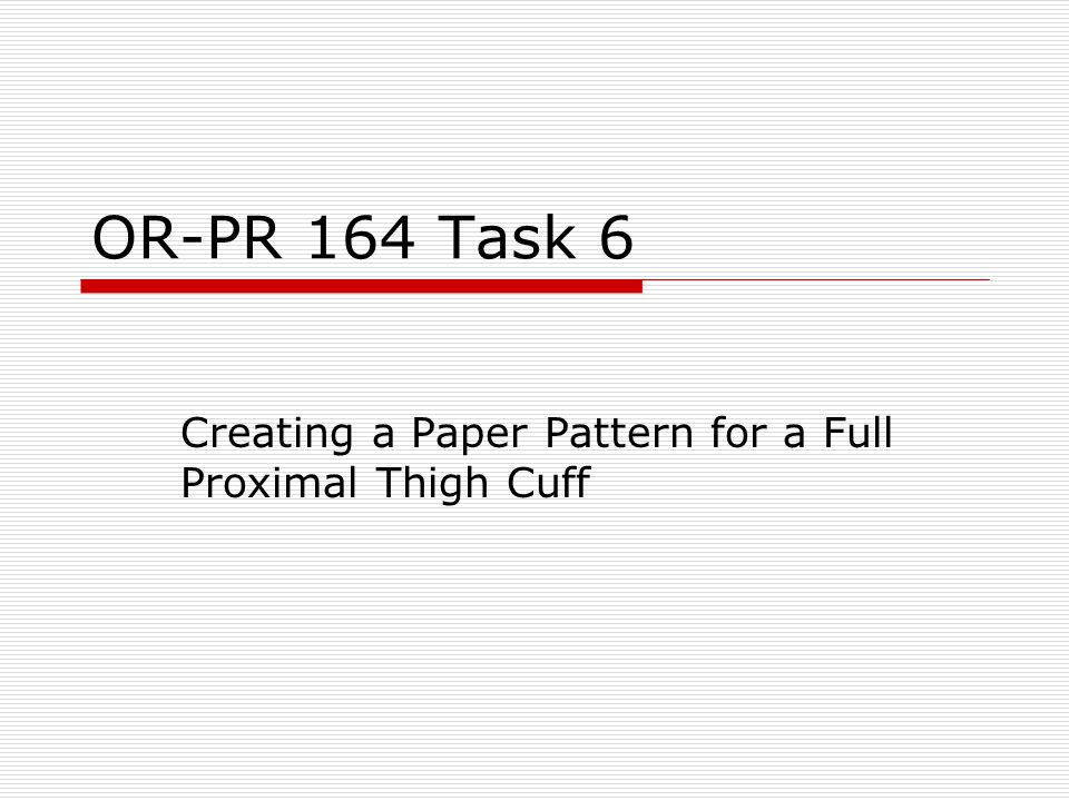 OR-PR 164 Task 6 Creating a Paper Pattern for a Full Proximal Thigh Cuff