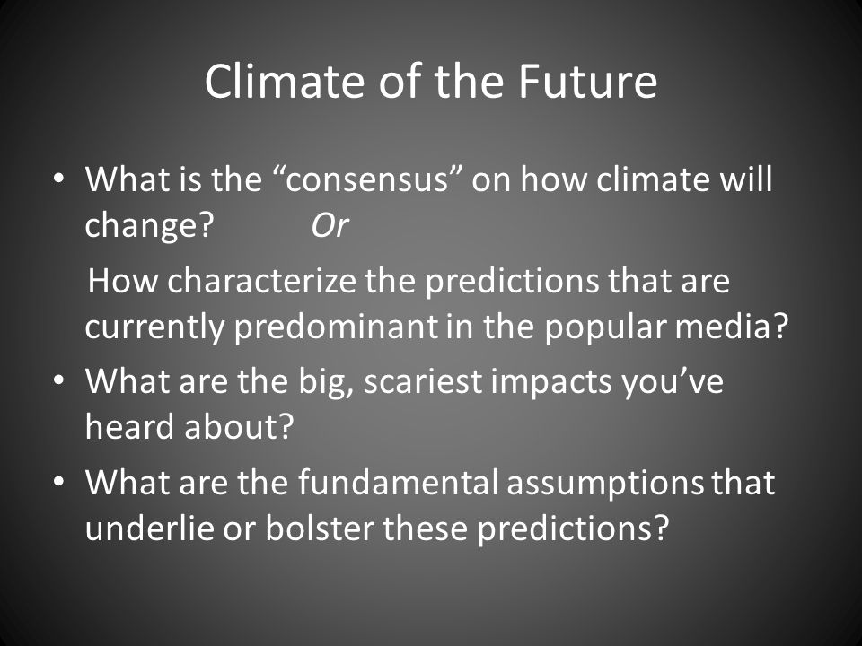 Climate of the Future What is the consensus on how climate will change.