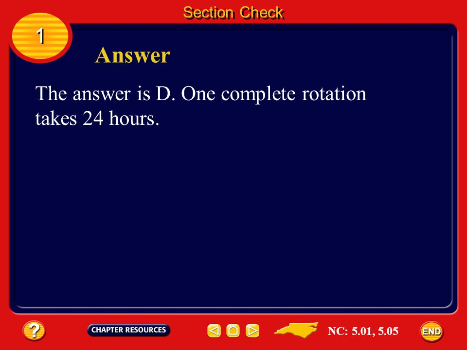 Section Check 1 1 Question 3 The spinning of Earth on its axis is its __________. A. equinox B. orbit C. revolution D. rotation NC: 5.01, 5.05