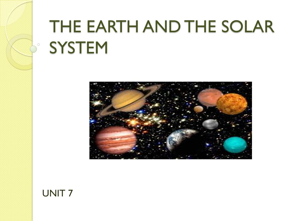 THE EARTH AND THE SOLAR SYSTEM UNIT 7
