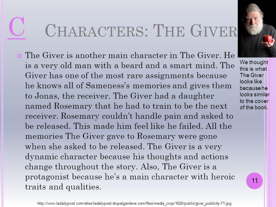 C HARACTERS : T HE G IVER The Giver is another main character in The Giver. He is a very old man with a beard and a smart mind. The Giver has one of t