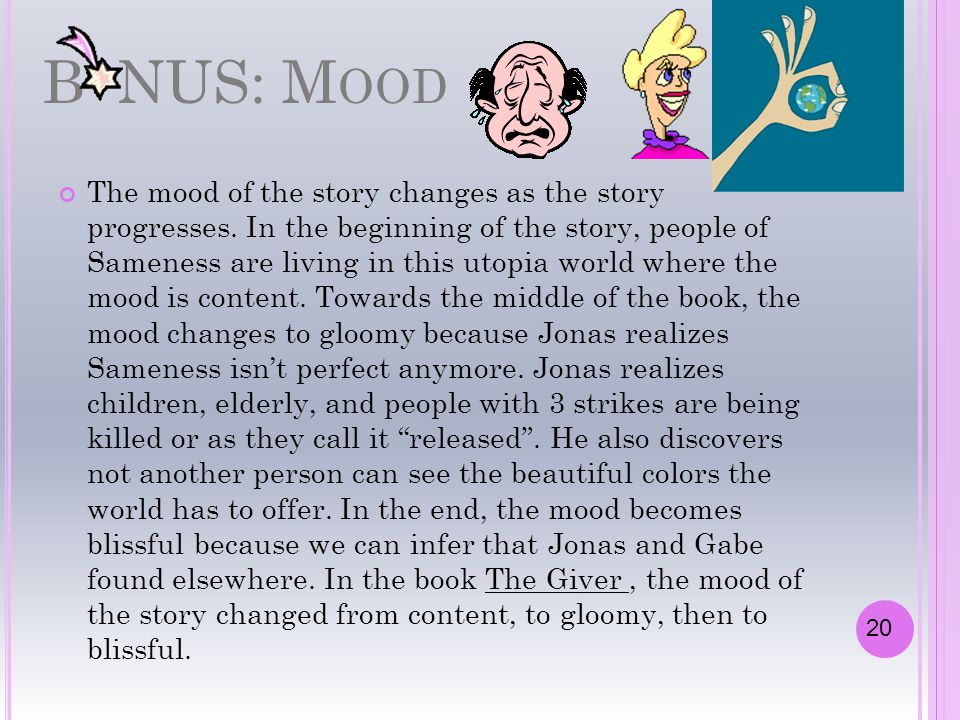 B NUS: M OOD The mood of the story changes as the story progresses. In the beginning of the story, people of Sameness are living in this utopia world