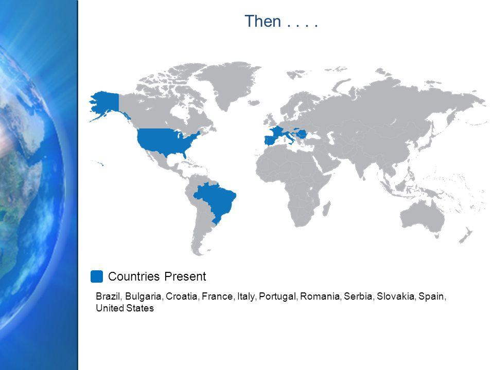 Brazil, Bulgaria, Croatia, France, Italy, Portugal, Romania, Serbia, Slovakia, Spain, United States Countries Present Then....