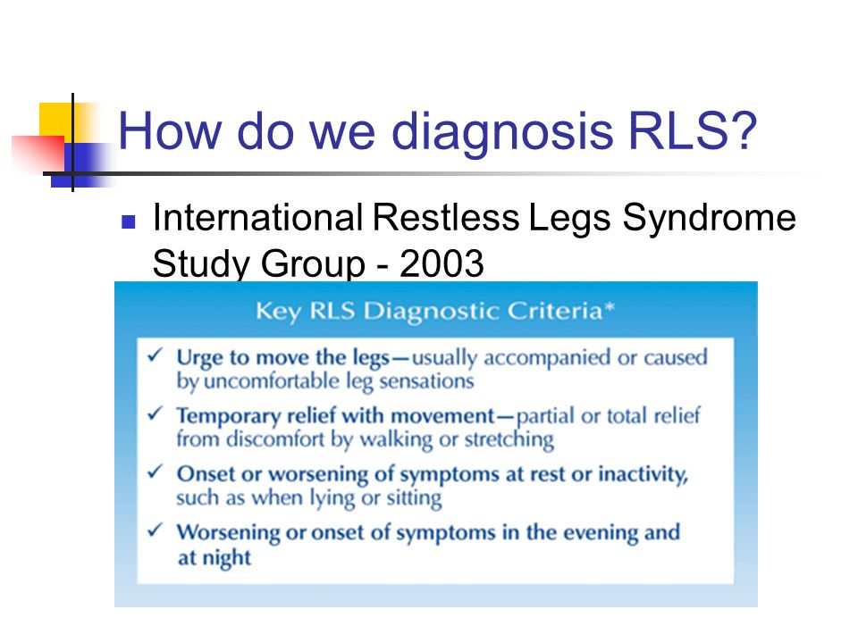 How do we diagnosis RLS International Restless Legs Syndrome Study Group - 2003