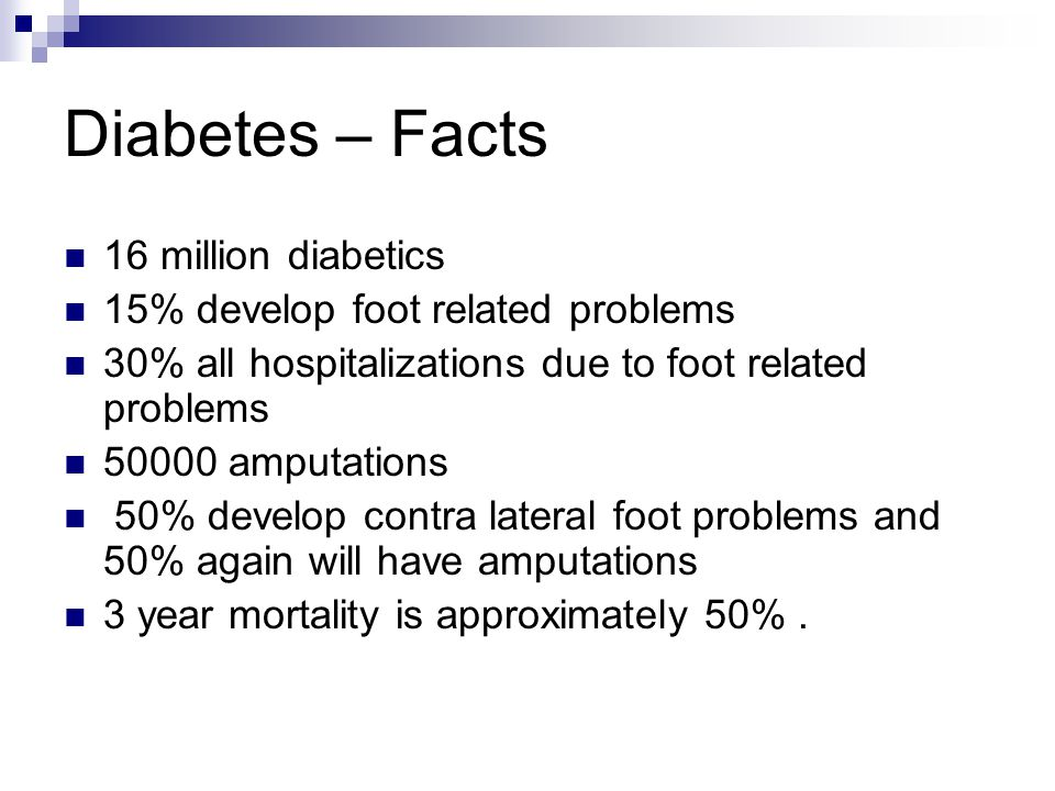 Diabetes – Facts 16 million diabetics 15% develop foot related problems 30% all hospitalizations due to foot related problems 50000 amputations 50% de