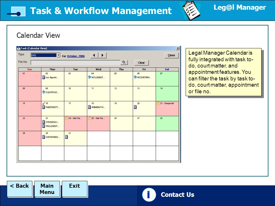 Main Menu Main Menu Exit < Back Task & Workflow Management Leg@l Manager Calendar View Contact Us i Legal Manager Calendar is fully integrated with task to- do, court matter, and appointment features.