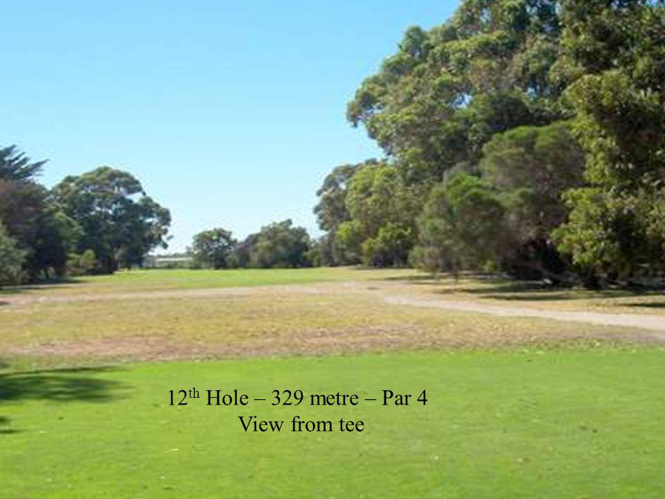 12 th Hole – 329 metre – Par 4 View from tee