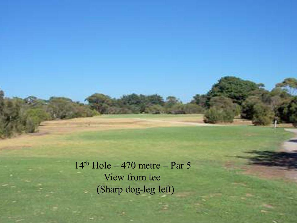 14 th Hole – 470 metre – Par 5 View from tee (Sharp dog-leg left)
