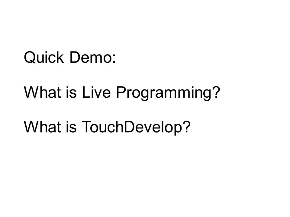 Question 1: How to do live programming? on code changes, migrate model, build fresh view Answer: