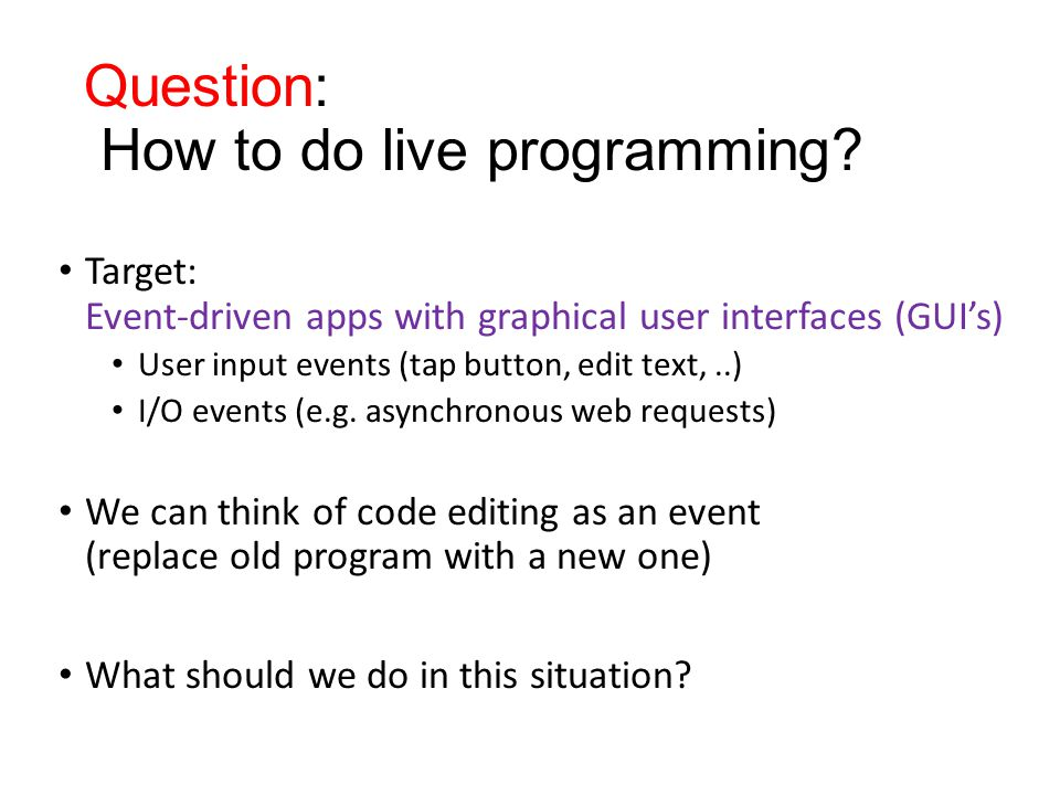 on code changes, just replay execution from beginning How to do live programming? Replay Based ?