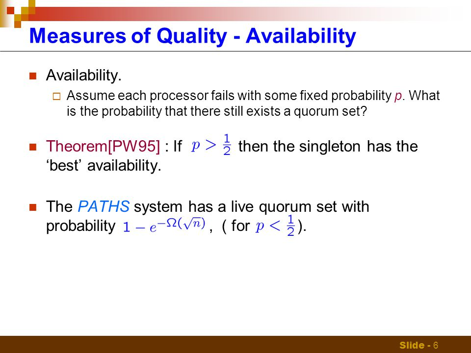 Slide - 6 Availability.  Assume each processor fails with some fixed probability p.