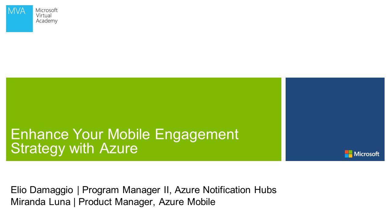 Elio Damaggio   Program Manager II, Azure Notification Hubs Miranda Luna   Product Manager, Azure Mobile