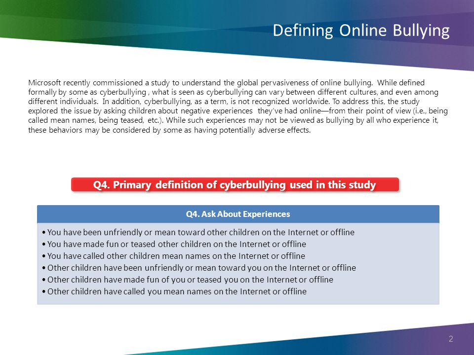 2 Defining Online Bullying Q4. Primary definition of cyberbullying used in this study Q4. Ask About Experiences You have been unfriendly or mean towar