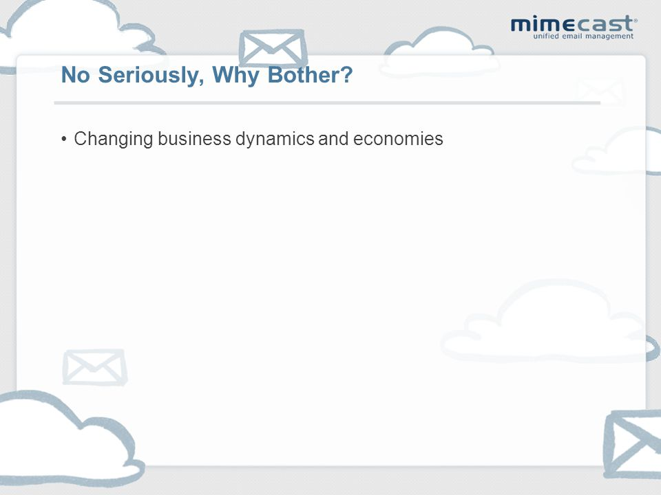 Changing business dynamics and economies No Seriously, Why Bother?