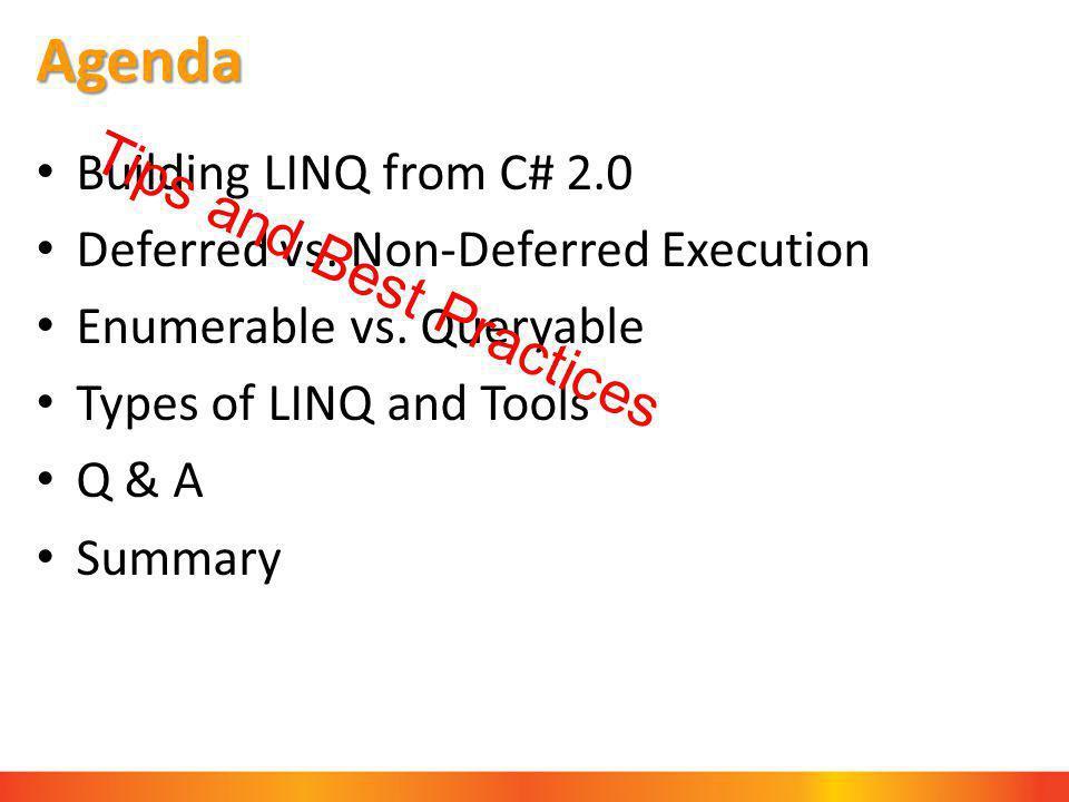 Agenda Building LINQ from C# 2.0 Deferred vs.Non-Deferred Execution Enumerable vs.