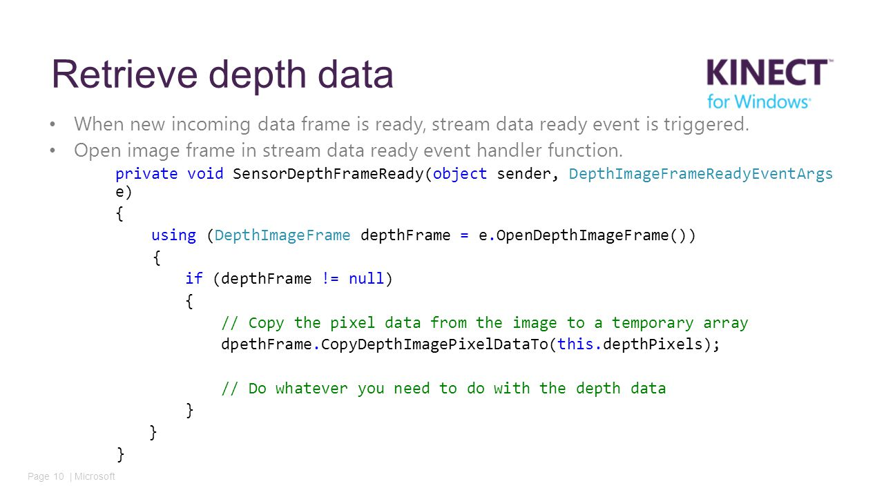 Page 10 | Microsoft Retrieve depth data When new incoming data frame is ready, stream data ready event is triggered.