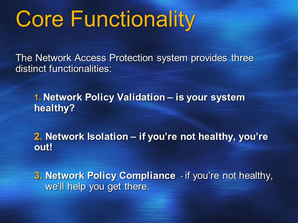 Core Functionality The Network Access Protection system provides three distinct functionalities: 1.