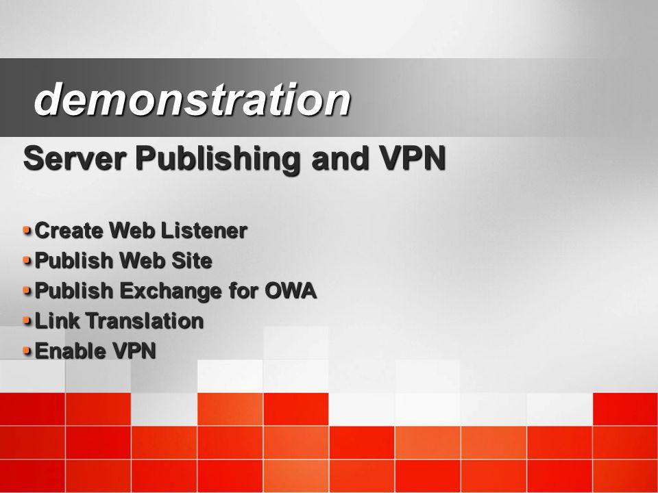 Server Publishing and VPN Server Publishing and VPN Create Web Listener Publish Web Site Publish Exchange for OWA Link Translation Enable VPN demonstr