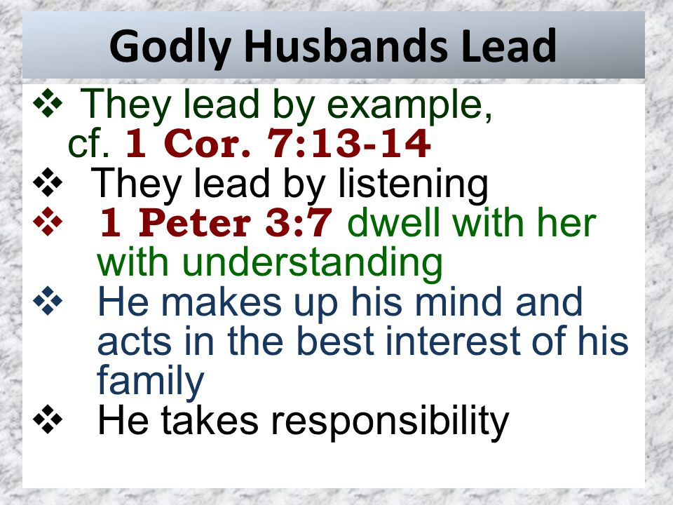 Godly Husbands Lead  They lead by example, cf. 1 Cor.