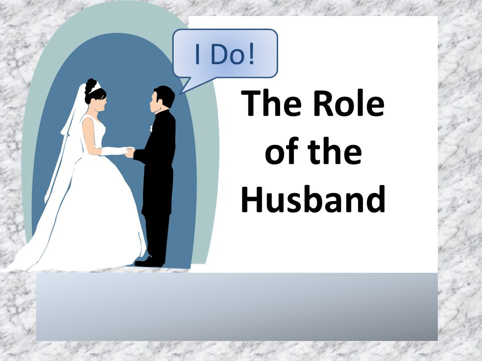 The Role of the Husband I Do!