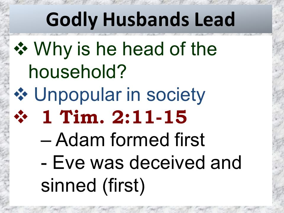 Godly Husbands Lead  Why is he head of the household.