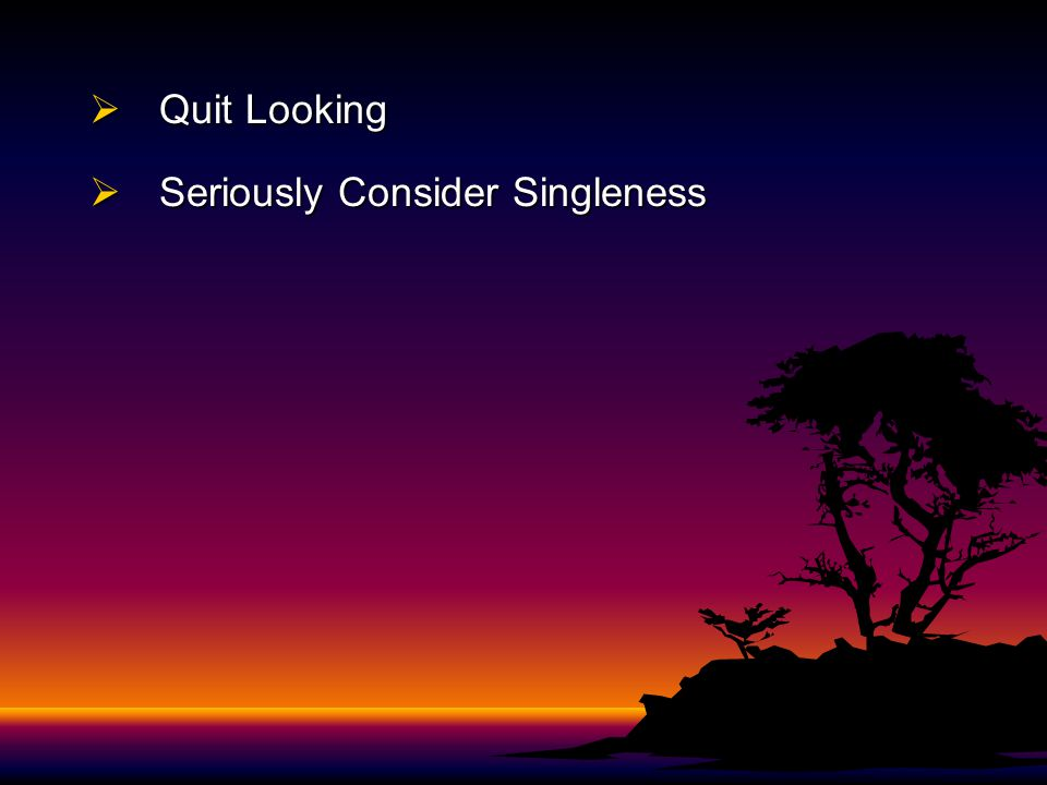  Quit Looking  Seriously Consider Singleness