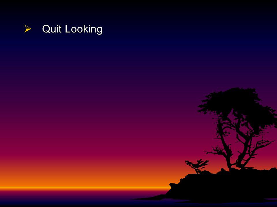  Quit Looking